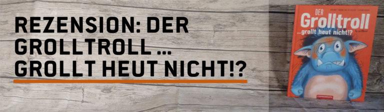 Rezension: Der Grolltroll … grollt heut nicht!? – Barbara van den Speulhof