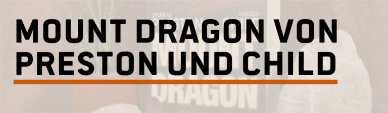 Rezension: Mount Dragon – Labor des Todes — Preston/Child