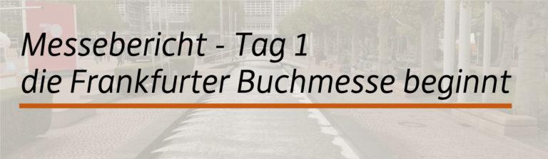 Es ist mal wieder, soweit die Frankfurter Buchmesse beginnt — Tag 1