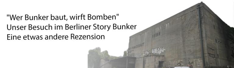 """""""Wer Bunker baut, wirft Bomben"""" — Unser Besuch im Berliner Story Bunker. Eine etwas andere Rezension"""