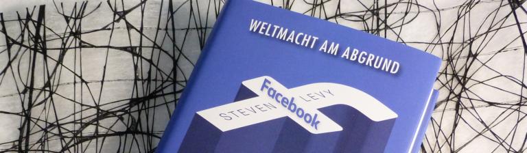 Rezension: Facebook – Weltmacht am Abgrund von Steven Levy