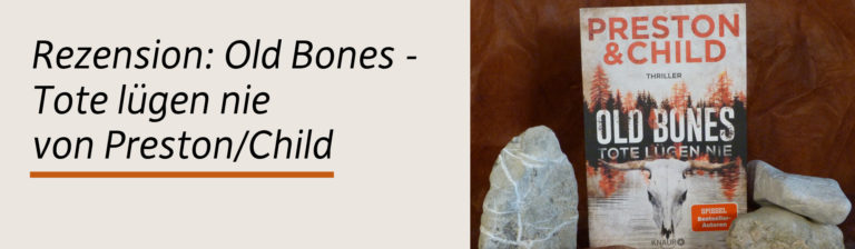 Rezension: Old Bones – Tote lügen nie von Preston/Child