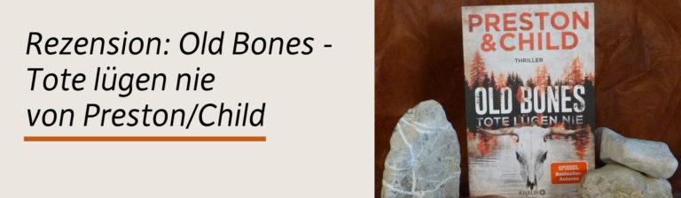 Rezension: Old Bones – Tote lügen nie von Preston/Child