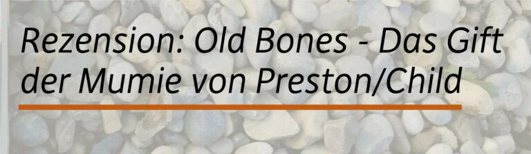 Rezension: Old Bones – Das Gift der Mumie von Preston/Child